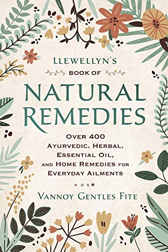 Llewellyn's Book of Natural Remedies: Over 400 Ayurvedic, Herbal, Essential Oil, and Home Remedies for Everyday Ailments (English Edition)