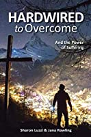 Hardwired to Overcome: And the Power of Suffering