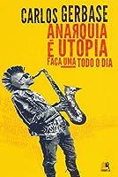 Anarquia É Utopia. Faça Uma Todo o Dia