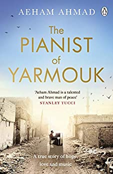 The Pianist of Yarmouk by [Ahmad, Aeham]