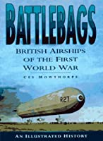 Battlebags: British Airships of the First World War : An Illustrated History (Aviation)