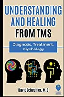 Understanding and Healing from TMS: Diagnosis, Treatment, Psychology
