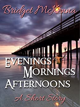 Evenings, Mornings, Afternoons - A Short Story by [McKenna, Bridget]