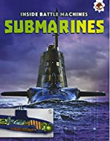 Submarines: Inside Battle Machines