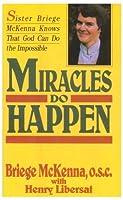 Miracles Do Happen by Briege McKenna Henry Libersat(1998-12)