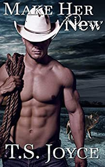 Make Her New (Kaid Ranch Shifters Book 2) by [Joyce, T. S.]