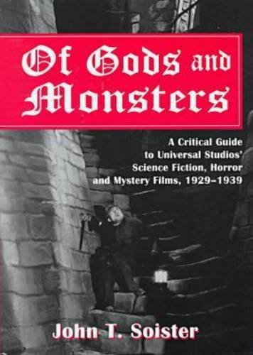 Download Of Gods and Monsters: A Critical Guide to Universal Studios' Science Fiction, Horror and Mystery Films, 1929-1939 078640454X