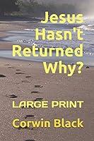 Jesus Hasn't Returned Why?: LARGE PRINT