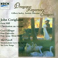 John Corigliano: Fern Hill / L'Invitation au Voyage / Cecil Effinger: Four Pastorales / Four Songs about Birds / Mel Powell: Sweet Lovers Love the Spring / Six Love Songs - Oregon Repertory Singers