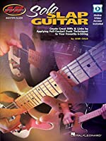 Solo Slap Guitar: Create Great Riffs & Licks by Applying Full-Contact Funk Techniques to Your Favorite 6-String