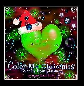 Color Me Christmas (Color My Heart Christmas) [feat. Christopher Wauben, Chris Short & Santa Klaus]