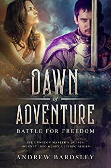 [Bardsley, Andrew]のDawn of Adventure (Book 7): Battle for Freedom: The Dungeon Master's Quests: Journey into Glory a LitRPG Series (English Edition)