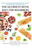 The Ultimate Keto Diet for Beginners: Easy  and Complete Weight Loss Guide to Living the Keto Lifestyle: Keto Diet