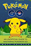 Pokemon Go: An Unofficial Guide To Mastering Pok