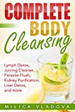 Complete Body Cleansing: Lymph Detox, Juicing Cleanse, Parasite Flush, Kidney Purification, Liver Detox, and more (The Healthy Detox and Strong Immunity Series Book 2) (English Edition) 画像