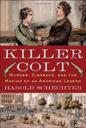 Download Killer Colt: Murder, Disgrace, and the Making of an American Legend 0345476816