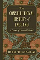 The Constitutional History of England: A Course of Lectures Delivered.