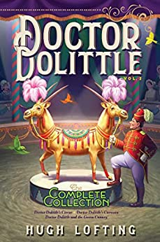 [Lofting, Hugh]のDoctor Dolittle The Complete Collection, Vol. 2: Doctor Dolittle's Circus; Doctor Dolittle's Caravan; Doctor Dolittle and the Green Canary (English Edition)