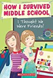 I Thought We Were Friends! (How I Survived Middle School)