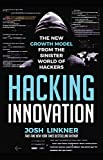 Hacking Innovation: The New Growth Model from the Sinister World of Hackers (English Edition)