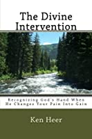 The Divine Intervention: Recognizing God's Hand When He Changes Your Pain Into Gain (The Divine Difference Trilogy) (Volume 2) [並行輸入品]