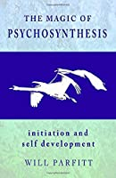 The Magic of Psychosynthesis: Initiation and Self Development