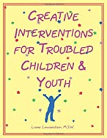 Creative Interventions for Troubled Children & Youth by Liana Lowenstein MSW(1999-04-24)