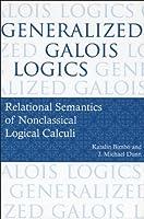 Generalized Galois Logics: Relational Semantics of Nonclassical Logical Calculi (Csli Lecture Notes)