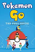 Pokemon Go: The Full Guide