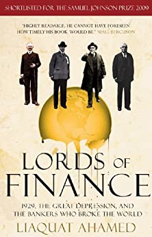 Lords of Finance: 1929, The Great Depression, and the Bankers who Broke the World by [Ahamed, Liaquat]