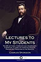 Lectures to My Students: The 28 Lectures Complete and Unabridged - A Spiritual Classic of Christian Wisdom Prayer and Preaching in the Ministry [並行輸入品]