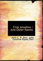 Friar Anselmo: And Other Poems