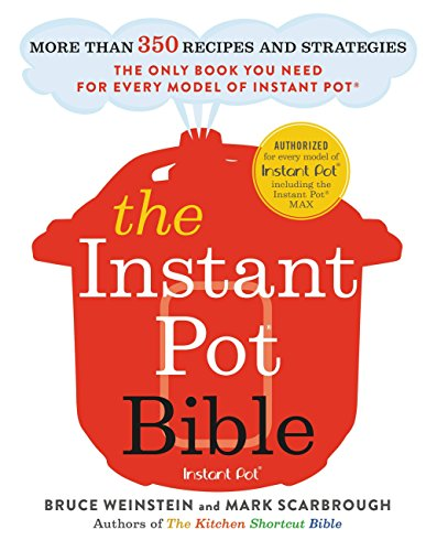 The Instant Pot Bible: More than 350 Recipes and Strategies—The Only Book You Need for Every Model of Instant Pot (English Edition)