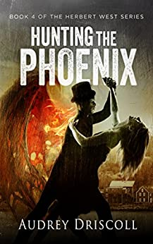 Hunting the Phoenix (The Herbert West Series Book 4) by [Driscoll, Audrey]