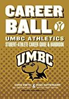 CareerBall: UMBC Athletics Student-Athlete Career Guide and Handbook: The Sport Athletes Play When They?re Through Playing Sports (Volume 1) [並行輸入品]