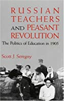 Russian Teachers and Peasant Revolution: The Politics of Education in 1905 (Indiana-Michigan Series in Russian and East European Studies)