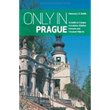 Only in Prague: A Guide to Unique Locations, Hidden Corners and Unusual Objects (Only in Guides) by Duncan J. D. Smith (2015-09-01)