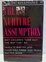 The Nurture Assumption: Why Children Turn Out the Way They Do : Parents Matter Less Than You Think and Peers Matter More