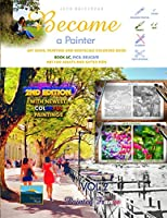 Art Book, Painting and Grayscale Coloring Book - Become a Painter: Painted France (Book AC - Pics: Delicate) (Art For Adults and Gifted Kids)