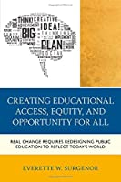 Creating Educational Access, Equity, and Opportunity for All: Real Change Requires Redesigning Public Education to Reflect Today's World