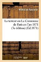 La Terreur Ou La Commune de Paris En l'An 1871 (3e Édition) (Histoire)