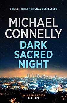 Dark Sacred Night: A Ballard and Bosch Novel (HARRY BOSCH Book 21) by [Connelly, Michael]