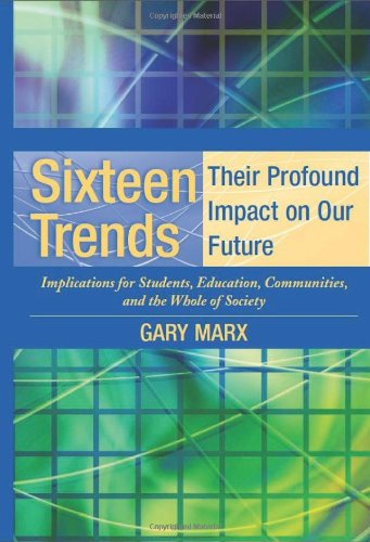 Download Sixteen Trends: Their Profound Impact on Our Future : Implications for Students, Education, Communities, and the Whole of Society 1931762481