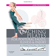 Teaching pilates for postural faults, illness and injury: a practical guide