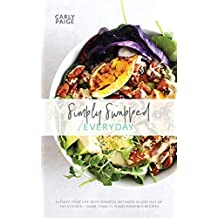 Simply Swapped Everyday Cookbook: 75 Easy & Delicious Plant-Powered Recipes, Plus Simple Tips to Elevate Your Life