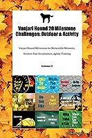 Vanjari Hound 20 Milestone Challenges: Outdoor & Activity Vanjari Hound Milestones for Memorable Moments, Outdoor Fun, Socialization, Agility, Training Volume 3