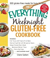 The Everything Weeknight Gluten-Free Cookbook: Includes Fish Tacos with Tropical Fruit Salsa, Quinoa Angel Hair with Bolognese Sauce, Ginger-Teriyaki Flank Steak, Barbecue Chicken Pizza, Cherry Oat Crisp...and Hundreds More! (Everything®)
