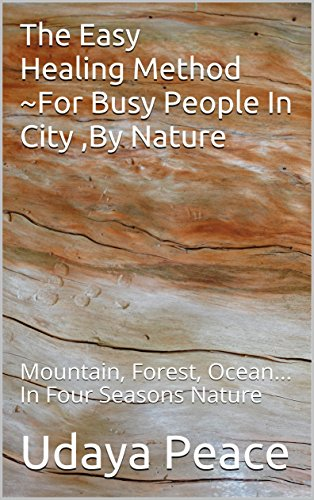 The Easy Healing Method ~For Busy People In City ,By Nature: Mountain, Forest, Ocean... In Four Seasons Nature (Simple Healing In Nature Book 1) (English Edition)