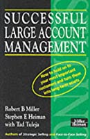 Successful Large Account Management: How to Hold on to Your Most Important Customers and Turn Them into Long Term Assets