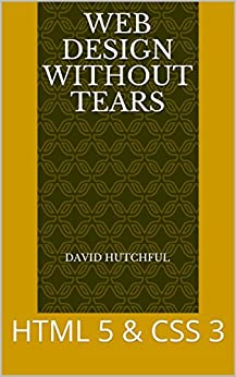 [Hutchful, David]のWeb Design Without Tears: HTML 5 & CSS 3 (English Edition)